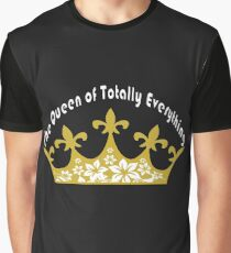 The Queen of Totally Everything Graphic T-Shirt