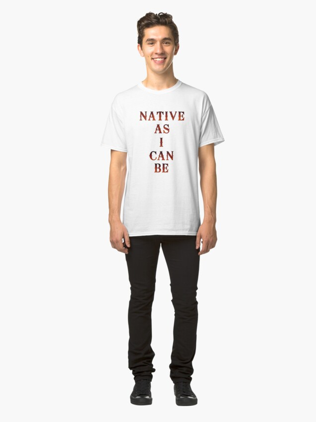 Alternate view of Native As I Can Be Classic T-Shirt