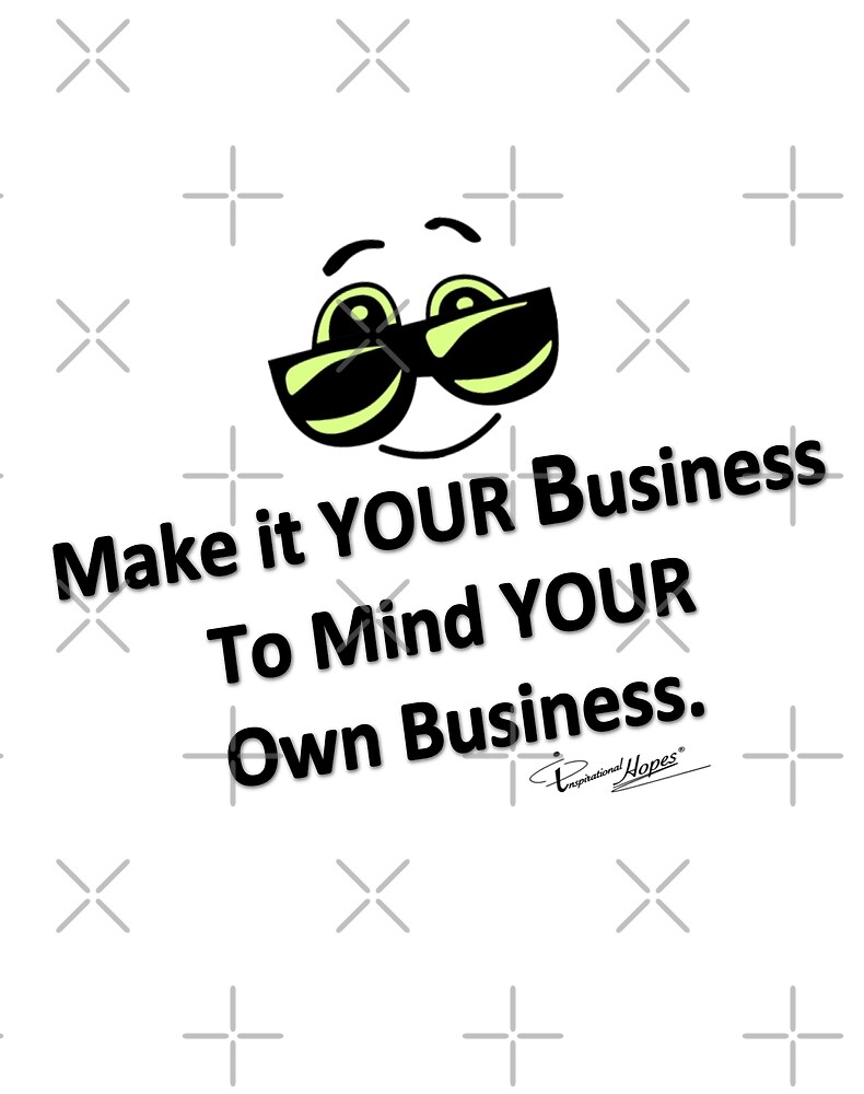 Quote Mind Your Own Business By I Hopes Redbubble