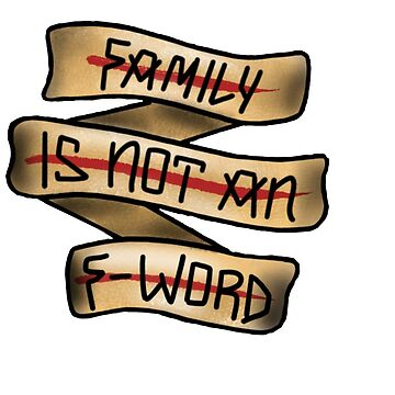 Family is not an f word by Prettayboyart