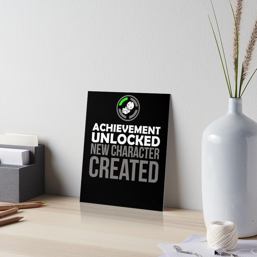 Achievement Unlocked: Neuer Charakter erstellt! Galeriedruck