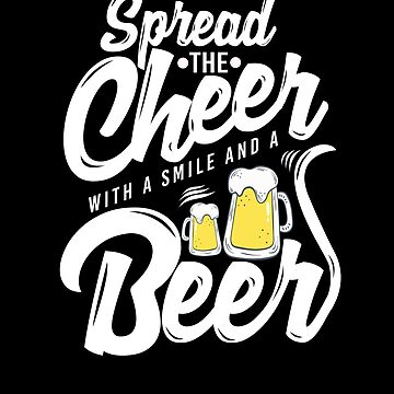 spread the cheer drink some beer by BonfirePictures