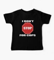 I don't Stop for Cops Kids Clothes