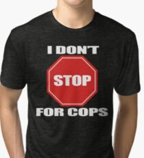I don't Stop for Cops Tri-blend T-Shirt