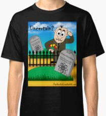 The Uncertainty Principle Classic T-Shirt