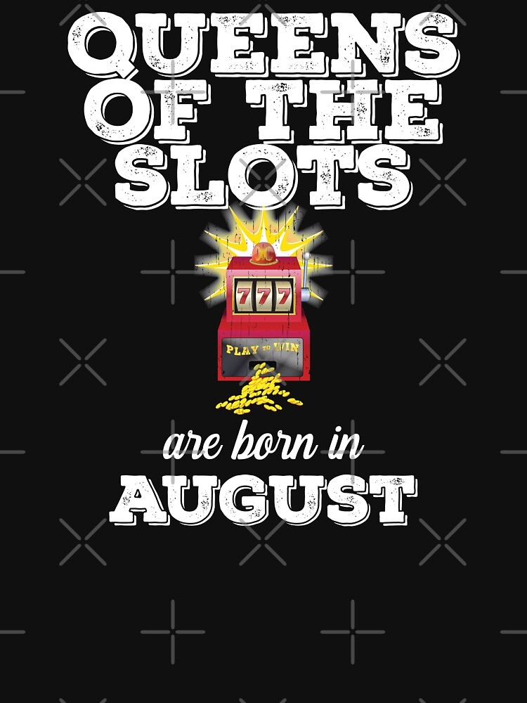 August Birthday Design Queens Of The Slots Are Born In August