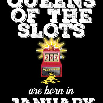 Slots January Birthday Design - Queens Of The Slots Are Born In January by kudostees
