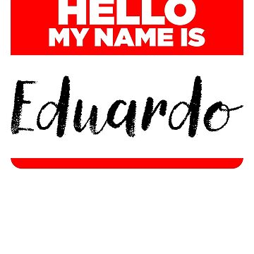 My Name Is Eduardo - Names Tag Hipster Sticker & Shirt by lyssalou2002b