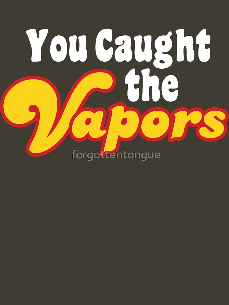 You Caught the Vapors by forgottentongue