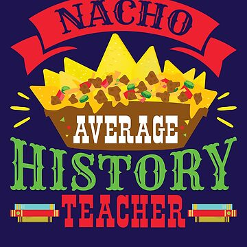 Nacho Average History Teacher by jaygo