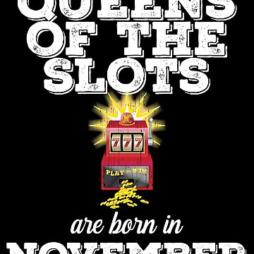 Slots November Birthday Design - Queens Of The Slots Are Born In November by kudostees