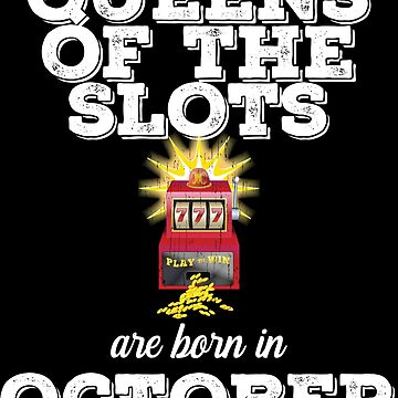 Slots October Birthday Design - Queens Of The Slots Are Born In October by kudostees