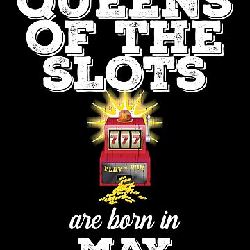 Slots May Birthday Design - Queens Of The Slots Are Born In May by kudostees