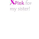 I wear pink for my sister. Breast Cancer by ArkansasLisa