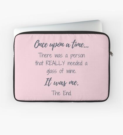 Once upon a time there was a person that really needed a glass of wine.  Laptop Sleeve