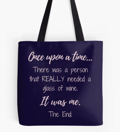 Once upon a time there was a person that REALLY needed a glass of wine.  Tote Bag