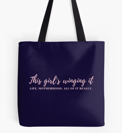 This girl's winging it - life, motherhood, all of it really. Tote Bag