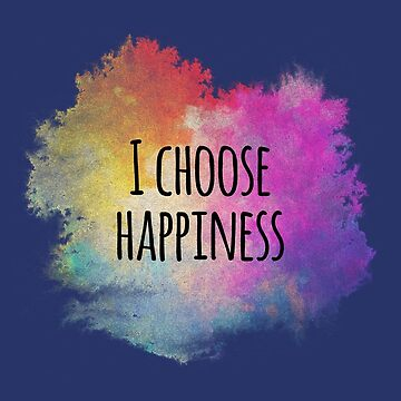 I choose Happiness Colorful Motivational Gift by oceanwaves