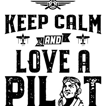 Keep Calm And Love A Pilot Aviation Design by inkedtee