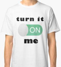 turn on me Classic T-Shirt