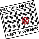 Will This Matter Next Thursday? by SpiritStudio