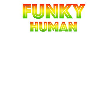 La camisa Funky Human para la más funky de las personas de ryewilcox