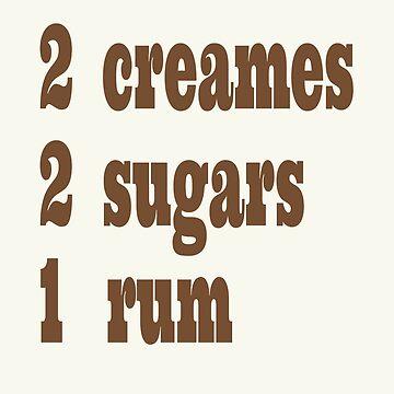 2 sugars,2 creames, 1 rum by Junkart58