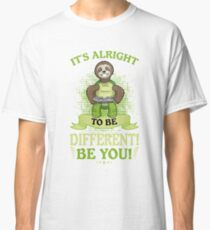 It's Alright To Be Different! Be You! Classic T-Shirt