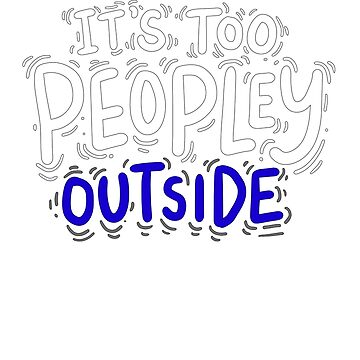 Introvert Funny Shy Quiet It's Too Peopley Outside Navy Blue White by GabiBlaze