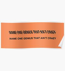 NAME ONE GENIUS THAT AIN'T CRAZY - Kanye West Poster