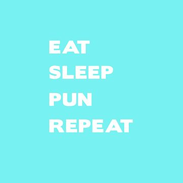 Eat Sleep Pun Repeat by eldram