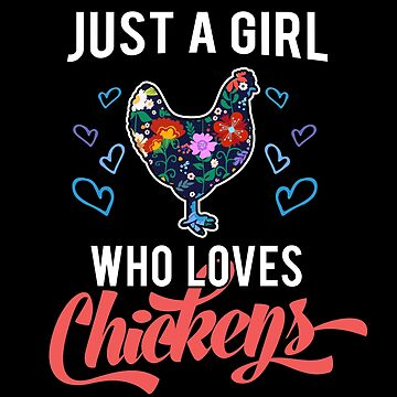 Just a Girl Who Loves Chickens by TheTeeSupplyCo