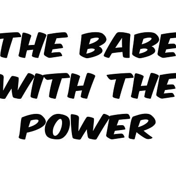 The babe with the power by Penny-Farthing