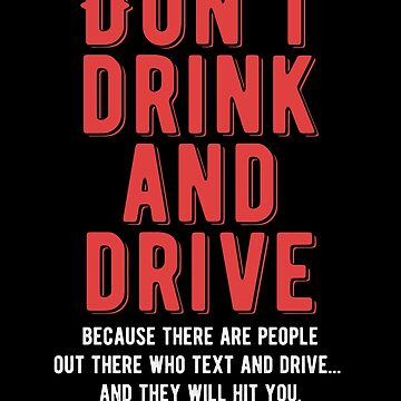 Don't Drink And Drive Humorous Warning Funny Gift by kolbasound