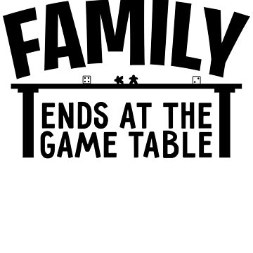 Family Ends At The Gaming Table - Black Logo by HeartBoardGames