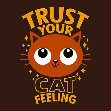 Trust your cat feeling by BoggsNicolasArt
