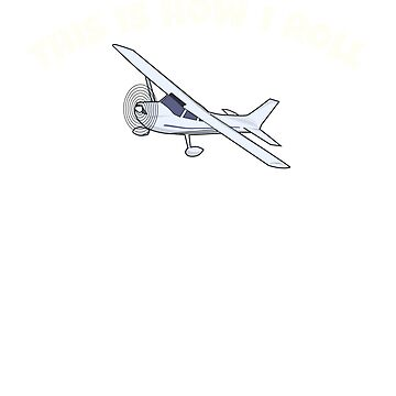 Flying Aircraft This is How I Roll by oceanus183
