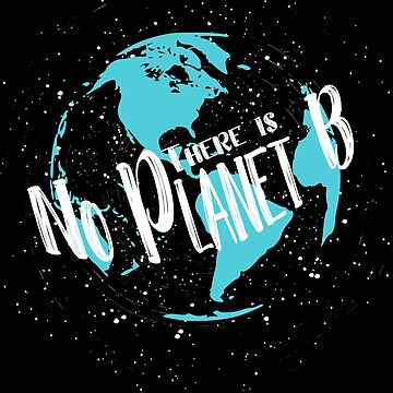 There is no Planet B Tee Save the Earth Shirt by LuckyU-Design