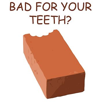 What's red and bad for your teeth? A brick. by TEOillustration