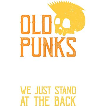 Old Punks Never Die Punk T-Shirt by mjacobp