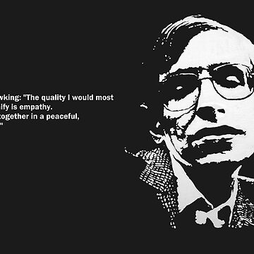 STEPHEN HAWKING QUOTE - EMPATHY by ARTito