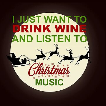 I Just Want To Drink Wine & Listen To Christmas Music Santa Claus Xmas by Merchking1