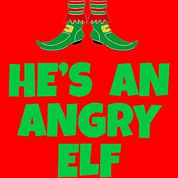 He's An Angry Elf - Elf Movie Quote by Christmas-Tees