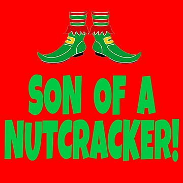 Son Of A Nutcracker - Elf Movie Quote by Christmas-Tees