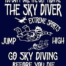 Skydiver T-Shirt Go Skydiving Before You Die Parachuting Gift by MYCUPOFT