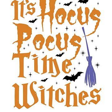 It's Hocus Pocus Time Witches by Pointee