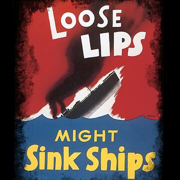 Loose Lips Might Sink Ships by wsfortenberry