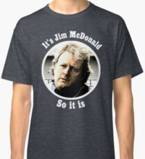 Big Jim McDonald from Corrie so it is Classic T-Shirt