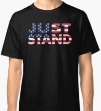 Just Stand for the American Flag and Anthem  Classic T-Shirt