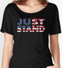 Just Stand for the American Flag and Anthem  Women's Relaxed Fit T-Shirt
